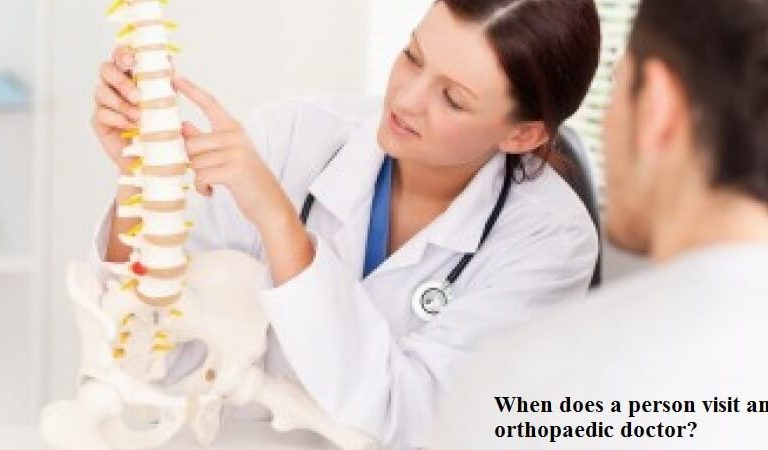 When does a person visit an orthopaedic doctor? Should you also consider?