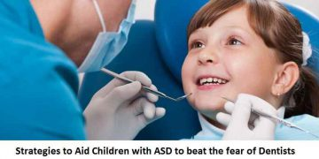 Strategies to Aid Children with ASD to beat the fear of Dentists