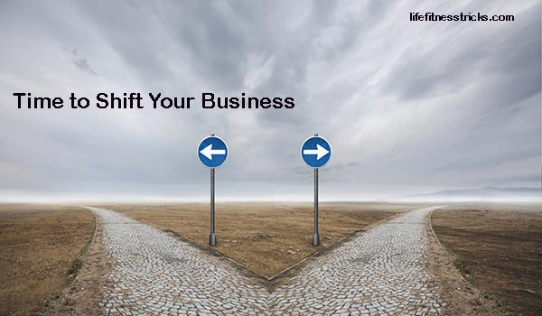 7 Signs That Indicate It's Time to Shift Your Business